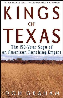 Kings of Texas: The 150-Year Saga of an American Ranching Empire (Paperback)
