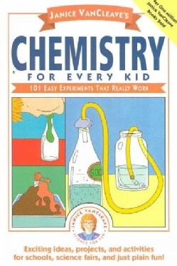 Janice Vancleave's Chemistry for Every Kid 101 Easy Experiments That Really Work (Paperback)