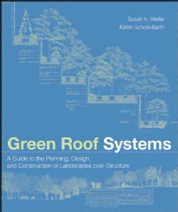 Green Roof Systems: A Guide to the Planning, Design And Construction of Landscapes over Structure (Hardcover)