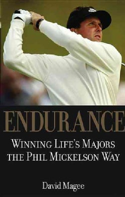 Endurance: Winning Life's Majors the Phil Mickelson Way (Hardcover)