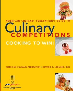 American Culinary Federation's Guide To Culinary Competitions: Cooking To Win! (Paperback)