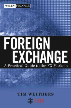 Foreign Exchange: A Practical Guide to the FX Markets (Hardcover)