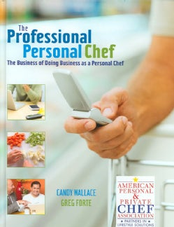 The Professional Personal Chef: The Business of Doing Business As a Personal Chef (Hardcover)