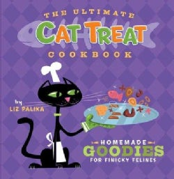 The Ultimate Cat Treat Cookbook: Homemade Goodies for Finicky Felines (Hardcover)