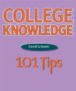 College Knowledge: 101 Tips For The College-bound Student (Paperback)
