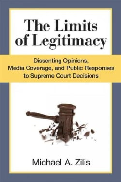 The Limits of Legitimacy: Dissenting Opinions, Media Coverage, and Public Responses to Supreme Court Decisions (Paperback)