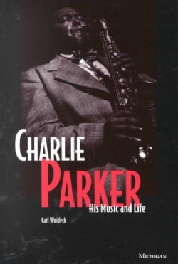 Charlie Parker: His Music & Life (Paperback)