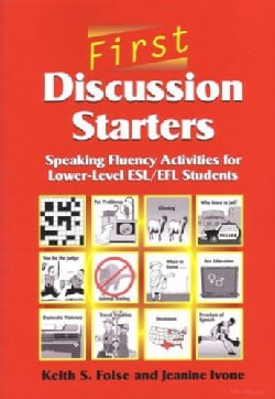 First Discussion Starters: Speaking Fluency Activities for Lower-Level Esl/Efl Students (Paperback)