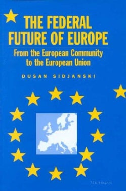 The Federal Future of Europe: From the European Community to the European Union (Hardcover)