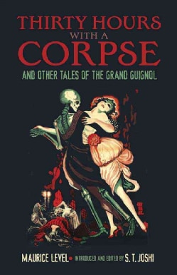 Thirty Hours With a Corpse: And Other Tales of the Grand Guignol (Paperback)