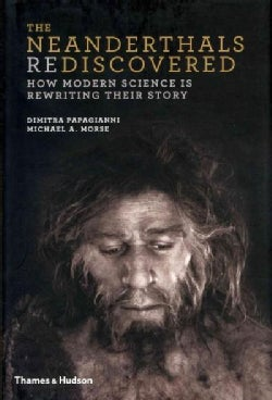 The Neanderthals Rediscovered: How Modern Science Is Rewriting Their Story (Hardcover)
