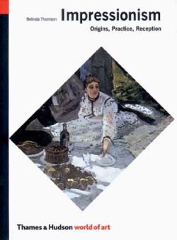 Impressionism: Origins, Practice, Reception (Paperback)