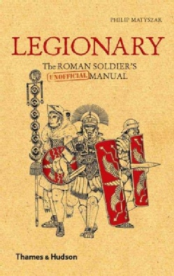 Legionary: The Roman Soldier's (Unofficial) Manual (Hardcover)