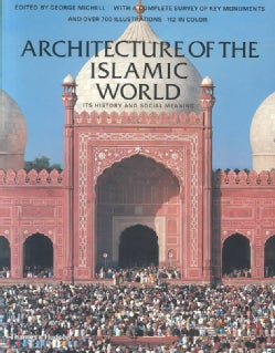 Architecture of the Islamic World: Its History and Social Meaning, With a Complete Survey of Key Monuments and ov... (Paperback)