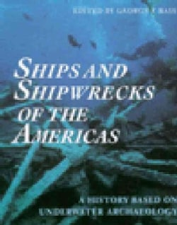 Ships and Shipwrecks of the Americas: A History Based on Underwater Archaeology (Paperback)