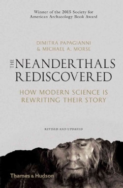 The Neanderthals Rediscovered: How Modern Science is Rewriting Their Story (Paperback)