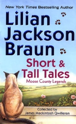 Short and Tall Tales: Moose County Legends Collected by James Mackintosh Qwilleran (Paperback)