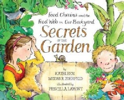 Secrets of the Garden: Food Chains and the Food Web in Our Backyard (Hardcover)