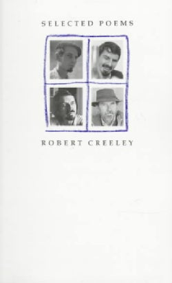 Selected Poems of Robert Creeley (Paperback)