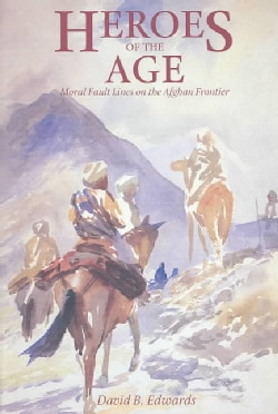 Heroes of the Age: Moral Fault Lines on the Afghan Frontier (Paperback)