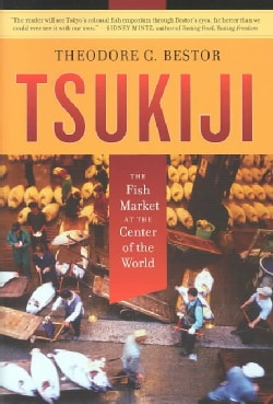 Tsukiji: The Fish Market at the Center of the World (Paperback)