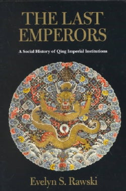 The Last Emperors: A Social History of Qing Imperial Institutions (Paperback)