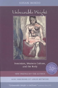 Unbearable Weight: Feminism, Western Culture, and the Body (Paperback)