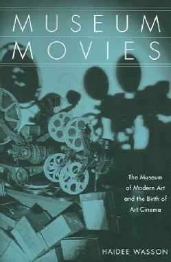 Museum Movies: The Museum Of Modern Art And The Birth Of Art Cinema (Paperback)