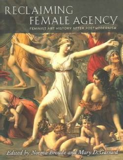 Reclaiming Female Agency: Feminist Art History After Postmodernism (Paperback)