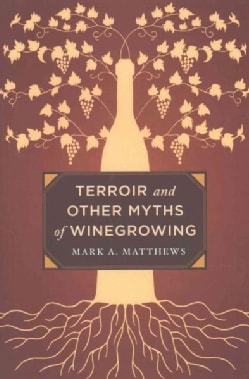 Terroir and Other Myths of Winegrowing (Hardcover)