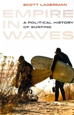 Empire in Waves: A Political History of Surfing (Paperback)