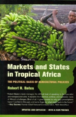 Markets and States in Tropical Africa: The Political Basis of Agricultural Policies (Paperback)
