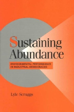Sustaining Abundance: Environmental Performance in Industrial Democracies (Paperback)