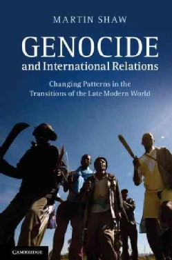 Genocide and International Relations: Changing Patterns in the Transitions of the Late Modern World (Hardcover)