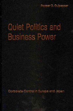 Quiet Politics and Business Power: Corporate Control in Europe and Japan (Hardcover)