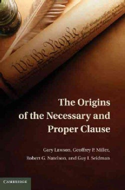 The Origins of the Necessary and Proper Clause (Hardcover)