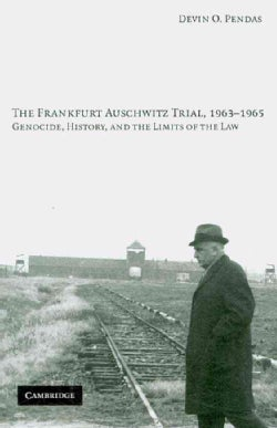 The Frankfurt Auschwitz Trial, 1963-1965: Genocide, History and the Limits of the Law (Paperback)