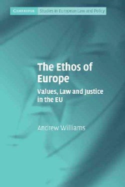 The Ethos of Europe: Values, Law and Justice in the EU (Paperback)