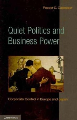 Quiet Politics and Business Power: Corporate Control in Europe and Japan (Paperback)