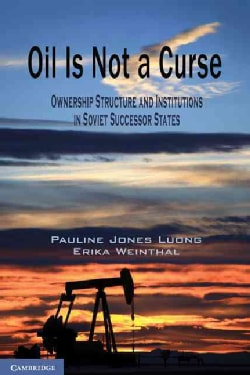 Oil Is Not a Curse: Ownership Structure and Institutions in Soviet Successor States (Paperback)
