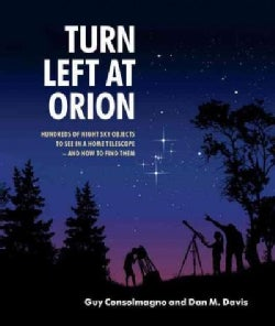 Turn Left at Orion: Hundreds of Night Sky Objects to See in a Home Telescope - and How to Find Them (Paperback)