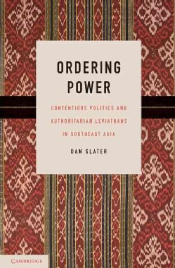 Ordering Power: Contentious Politics and Authoritarian Leviathans in Southeast Asia (Paperback)