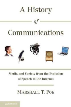 A History of Communications: Media and Society from the Evolution of Speech to the Internet (Paperback)