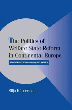 The Politics of Welfare State Reform in Continental Europe: Modernization in Hard Times (Paperback)
