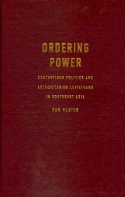 Ordering Power: Contentious Politics and Authoritarian Leviathans in Southeast Asia (Hardcover)