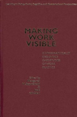 Making Work Visible: Ethnographically Grounded Case Studies of Work Practice (Hardcover)