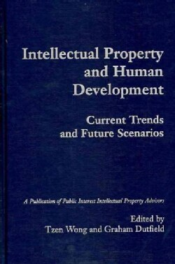 Intellectual Property and Human Development: Current Trends and Future Scenarios (Hardcover)