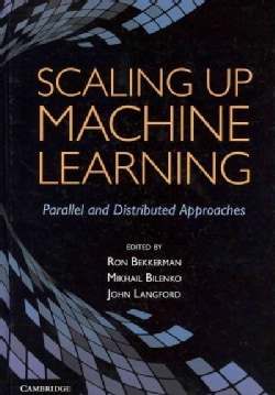 Scaling Up Machine Learning: Parallel and Distributed Approaches (Hardcover)