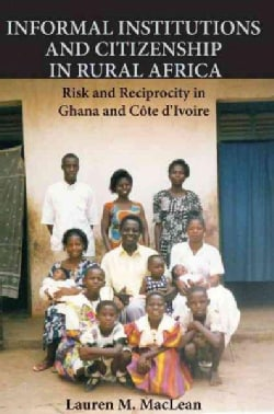 Informal Institutions and Citizenship in Rural Africa: Risk and Reciprocity in Ghana and Cote d'Ivoire (Hardcover)