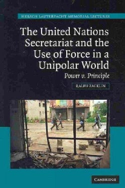 The United Nations Secretariat and the Use of Force in a Unipolar World: Power v. Principle (Hardcover)